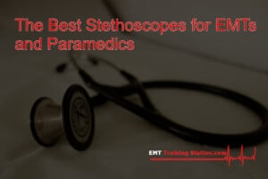 Best Stethoscopes for EMTs and Paramedics