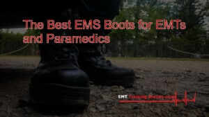 The Best EMS Boots for EMTs and Paramedics